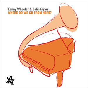 Kenny Wheeler & John Taylor: Where Do We Go From Here?