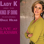 Lady K and the Kings of Swing featuring Dale Head: Live at the Blackhawk