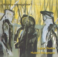 Lajos Dudas / Hubert Bergmann: What's Up Neighbor?
