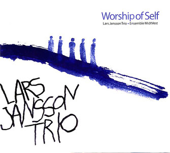 Lars Jansson Trio with Ensemble MidtVest: Worship Of Self