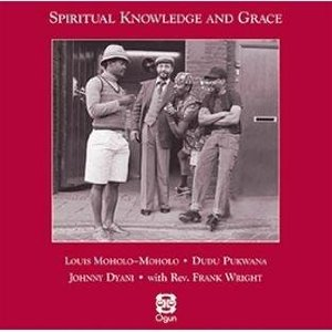 Louis Moholo-Moholo / Dudu Pukwana / Johnny Dyani / Frank Wright: Spiritual Knowledge And Grace