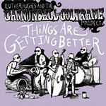 Luther Hughes / Cannonball-Coltrane Project: Things Are Getting Better