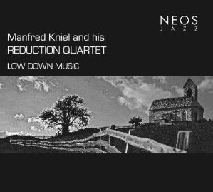 Manfred Kniel and his Reduction Quartet: Low Down Music