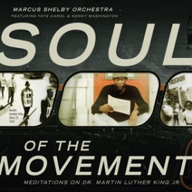 Marcus Shelby Orchestra: Soul Of The Movement: Meditations On Dr. Martin Luther King, Jr.