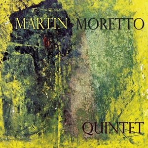 """Read """"Martin Moretto Quintet"""" reviewed by Edward Blanco"""