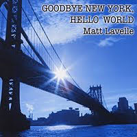 Matt Lavelle: Goodbye New York, Hello World