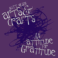 Matt Wilson's Arts And Crafts: An Attitude For Gratitude