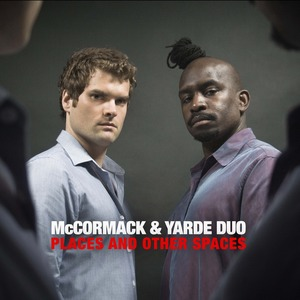 McCormack & Yarde Duo: Places And Other Spaces