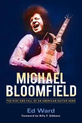"Read ""Michael Bloomfield: The Rise and Fall of An American Guitar Hero"" reviewed by Doug Collette"
