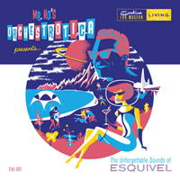 The Unforgettable Sounds Of Esquivel by