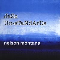 Nelson Montana: Jazz Un-Standards