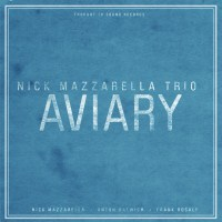 Nick Mazzarella Trio: Aviary