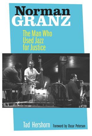 "Read ""Tad Hershorn: Norman Granz - The Man Who Used Jazz For Justice"" reviewed by"