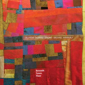 Oluyemi Thomas / Sirone / Michael Wimberly: Beneath Tones Floor