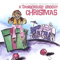 The Outtengrand Orchestra: The Outtengrand Orchestra Presents A Dangerously Groovy Christmas