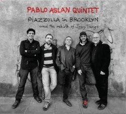 Album Pablo Aslan Quintet: Piazzolla in Brooklyn by Pablo Aslan