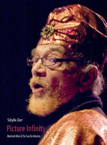 "Read ""Sibylle Zerr: Picture Infinity - Marshall Allen & The Sun Ra Arkestra"" reviewed by Ian Patterson"