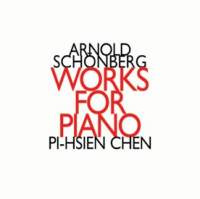 Pi-Hsien Chen: Arnold Schonberg - Works for Piano