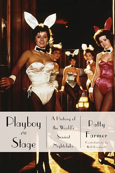 """Playboy On Stage"" A History Of The World's Sexiest Nightclubs By  Patty Farmer"