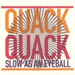 Quack Quack: Slow As An Eyeball
