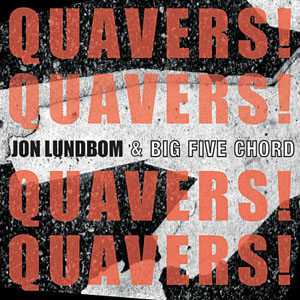 Jon Lundbom and Big Five Chord: Quavers! Quavers! Quavers! Quavers!