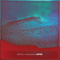 RED Trio + John Butcher: Empire