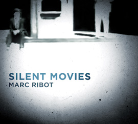 Marc Ribot: Silent Movies