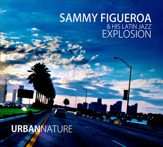 Sammy Figueroa & His Latin Jazz Explosion: Urban Nature