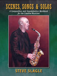 "Read ""Steve Slagle: Scenes, Songs & Solos - A Composition and Improvisation Workbook for the Creative Musician"" reviewed by Dan Bilawsky"