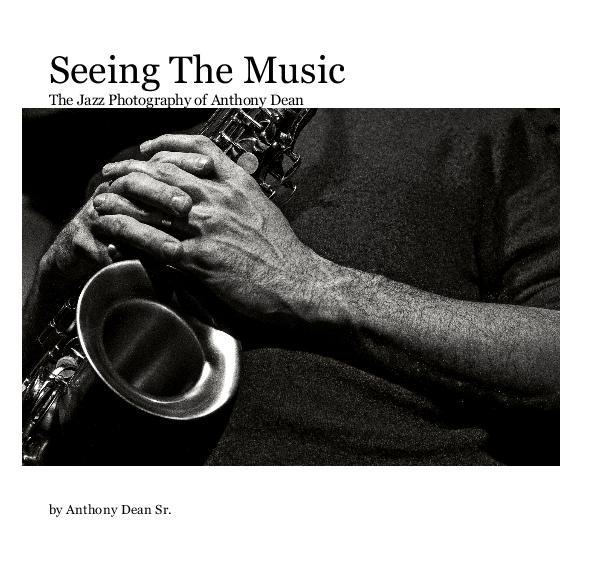 Seeing The Music; The Jazz Photography of Anthony Dean