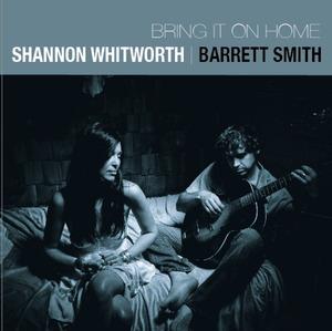Shannon Whitworth and Barrett Smith: Shannon Whitworth and Barrett Smith: Bring It On Home