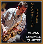 Shawn Maxwell Quartet: Maxwell's House