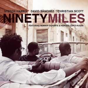 Stefon Harris / David Sanchez / Christian Scott: Ninety Miles