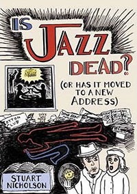 "Read ""Is Jazz Dead?  Or Is It Just Pining for the Fjords?"" reviewed by Duncan Heining"