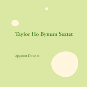 Taylor Ho Bynum: Apparent Distance