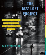Archivist and Author of The Jazz Loft Project, Sam Stephenson, Interviewed at AAJ
