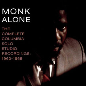 Thelonious Monk: Monk Alone: The Complete Columbia Solo Recordings: 1926 - 1968