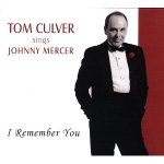 Tom Culver Sings Johnny Mercer: I Remember You
