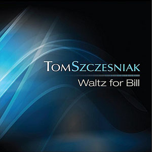 Tom Szczesniak: Waltz for Bill