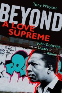 """Read """"Beyond A Love Supreme: John Coltrane And The Legacy Of An Album"""" reviewed by Ian Patterson"""