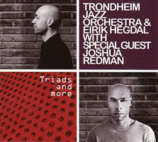 Trondheim Jazz Orchestra with Eirik Hegdal and Special Guest Joshua Redman: Triads and More
