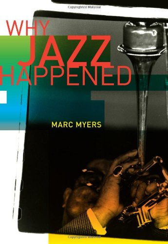 "Read ""Marc Myers: Why Jazz Happened"" reviewed by David Rickert"