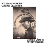 William Parker Organ Quartet: Uncle Joe's Spirit House