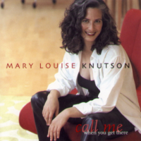 Album Call Me When You Get There by Mary Louise Knutson
