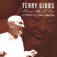 From Me To You: A Tribute To Lionel Hampton by Terry Gibbs