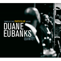 "Duane Eubanks' ""Things Of That Particular Nature"" Available January 2015!"