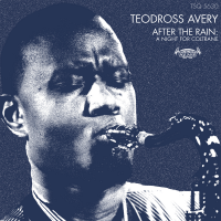 Teodross Avery: After the Rain : A Night for Coltrane