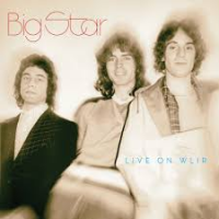 Big Star: Live-r Than They Ever Were