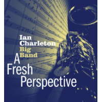 Ian Charleton Big Band: A Fresh Perspective