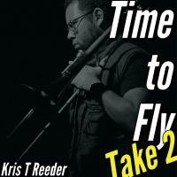 Album Time to Fly Take 2 by Kris T Reeder